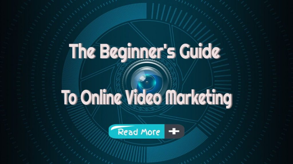 The Beginner's Guide to Online Video Marketing