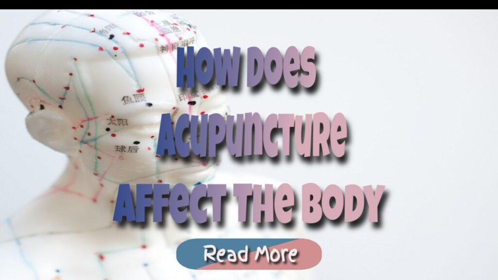 Acupuncture – How Does Acupuncture Affect Our Body?