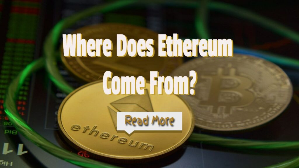 Where Does Ethereum Come From – Is Ether Better Than Bitcoin