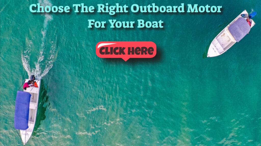 The Right Outboard Motor For Your Boat Makes All The Difference