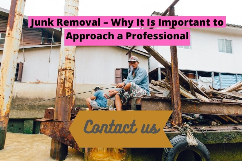 Junk Removal – Why It Is Important to Approach a Professional ?