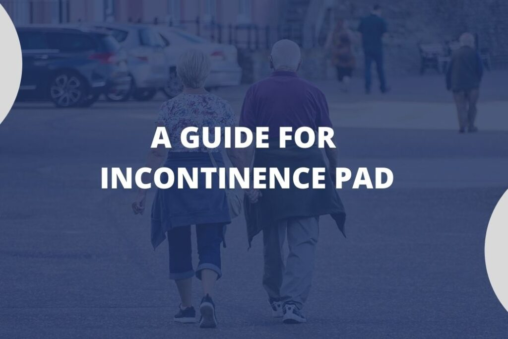 Incontinence Pad: A Complete Guide